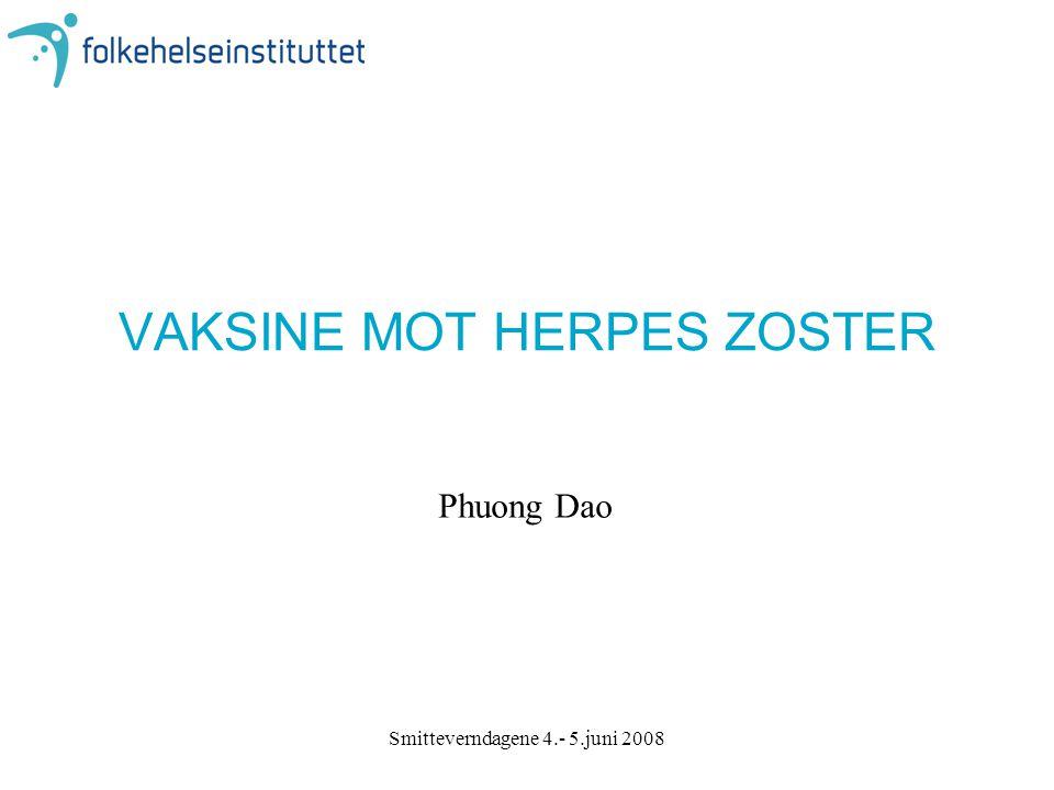 Smitteverndagene 4.- 5.juni 2008 VAKSINE MOT HERPES ZOSTER Phuong Dao