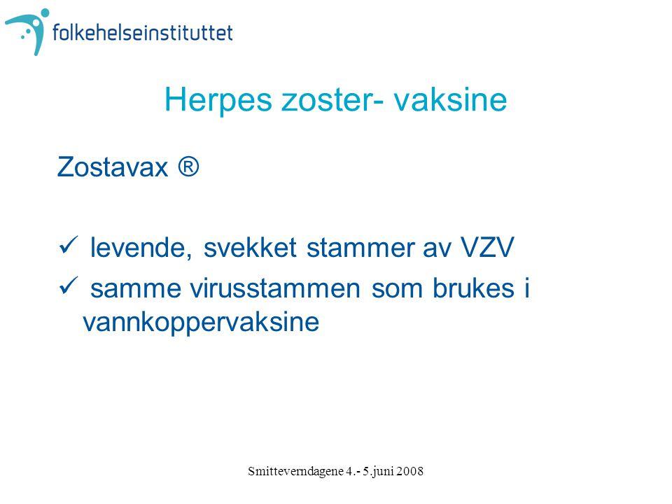 Smitteverndagene 4.- 5.juni 2008 Herpes zoster- vaksine Zostavax ® levende, svekket stammer av VZV samme virusstammen som brukes i vannkoppervaksine