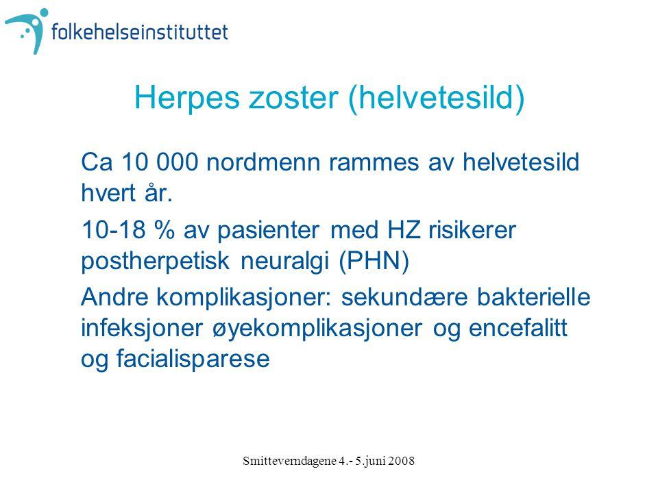 Smitteverndagene 4.- 5.juni 2008 Herpes zoster (helvetesild) Ca 10 000 nordmenn rammes av helvetesild hvert år. 10-18 % av pasienter med HZ risikerer