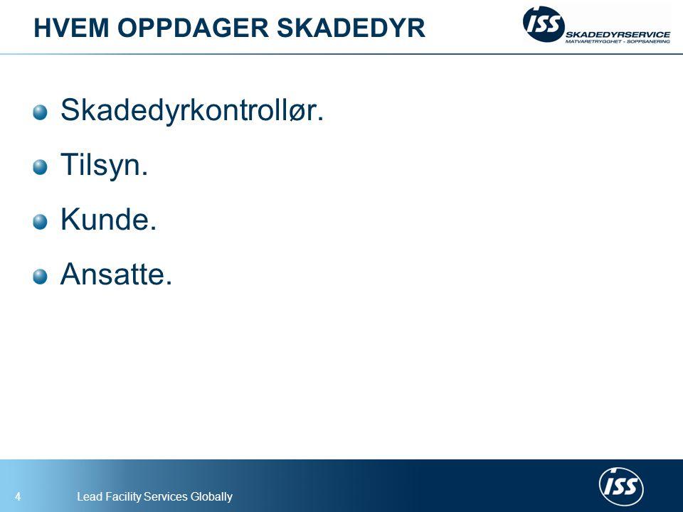 Lead Facility Services Globally4 HVEM OPPDAGER SKADEDYR Skadedyrkontrollør. Tilsyn. Kunde. Ansatte.