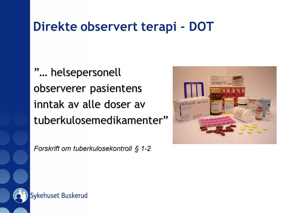 """Direkte observert terapi - DOT """"… helsepersonell observerer pasientens inntak av alle doser av tuberkulosemedikamenter"""" Forskrift om tuberkulosekontro"""
