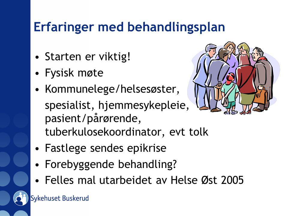Erfaringer med behandlingsplan Starten er viktig! Fysisk møte Kommunelege/helsesøster, spesialist, hjemmesykepleie, pasient/pårørende, tuberkulosekoor