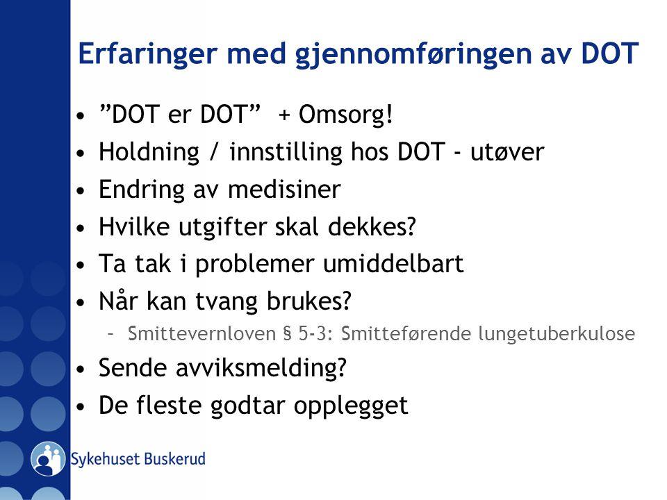 """Erfaringer med gjennomføringen av DOT """"DOT er DOT"""" + Omsorg! Holdning / innstilling hos DOT - utøver Endring av medisiner Hvilke utgifter skal dekkes?"""