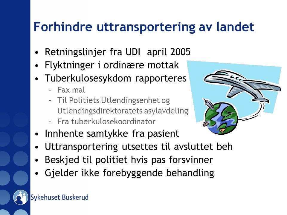 Forhindre uttransportering av landet Retningslinjer fra UDI april 2005 Flyktninger i ordinære mottak Tuberkulosesykdom rapporteres –Fax mal –Til Polit