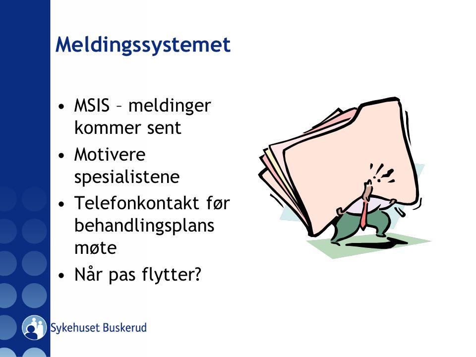 Meldingssystemet MSIS – meldinger kommer sent Motivere spesialistene Telefonkontakt før behandlingsplans møte Når pas flytter?