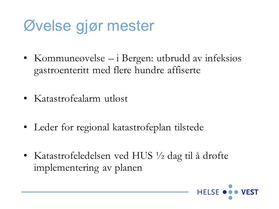Øvelse gjør mester Kommuneøvelse – i Bergen: utbrudd av infeksiøs gastroenteritt med flere hundre affiserte Katastrofealarm utløst Leder for regional katastrofeplan tilstede Katastrofeledelsen ved HUS ½ dag til å drøfte implementering av planen