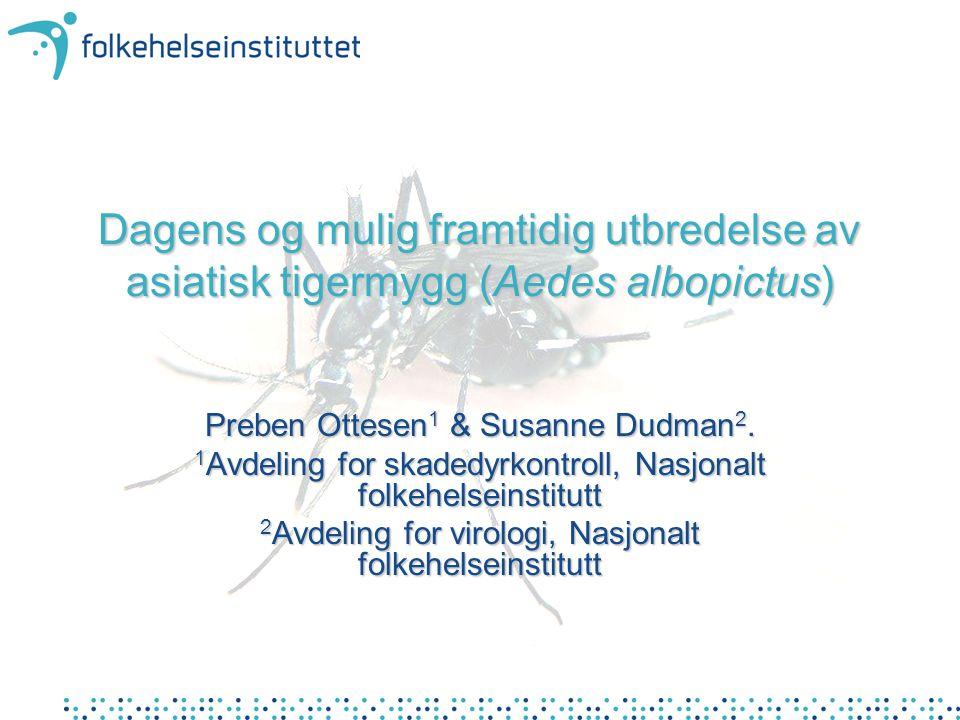 Dagens og mulig framtidig utbredelse av asiatisk tigermygg (Aedes albopictus) Preben Ottesen 1 & Susanne Dudman 2.