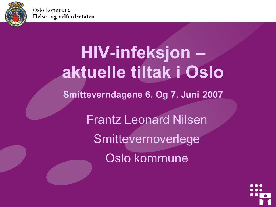 Oslo kommune Helse- og velferdsetaten HIV-infeksjon – aktuelle tiltak i Oslo Smitteverndagene 6.