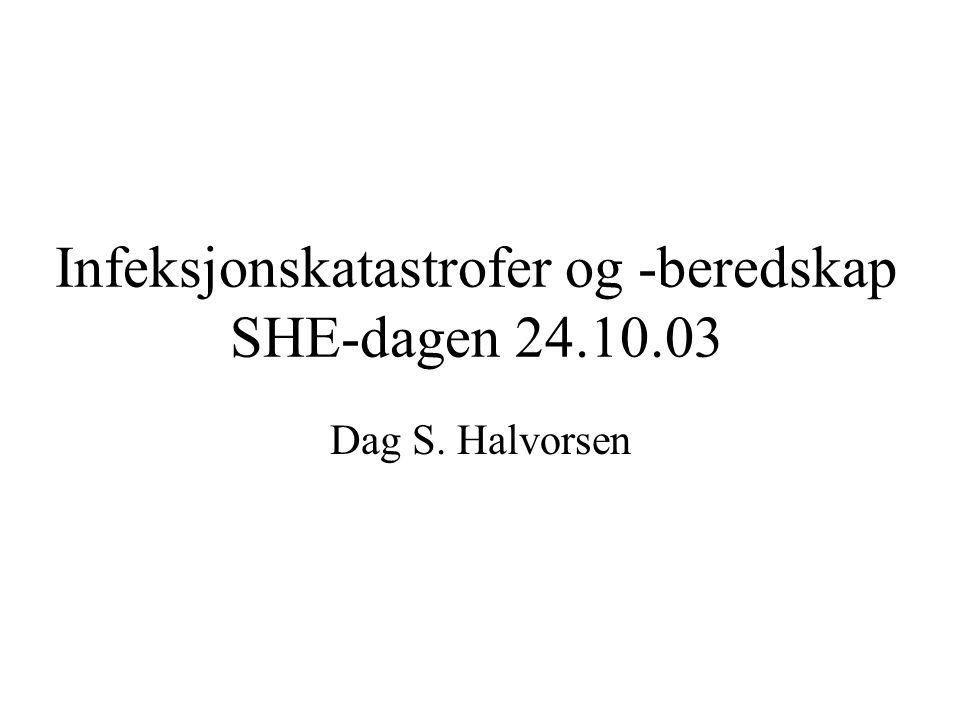 Infeksjonskatastrofer og -beredskap SHE-dagen 24.10.03 Dag S. Halvorsen