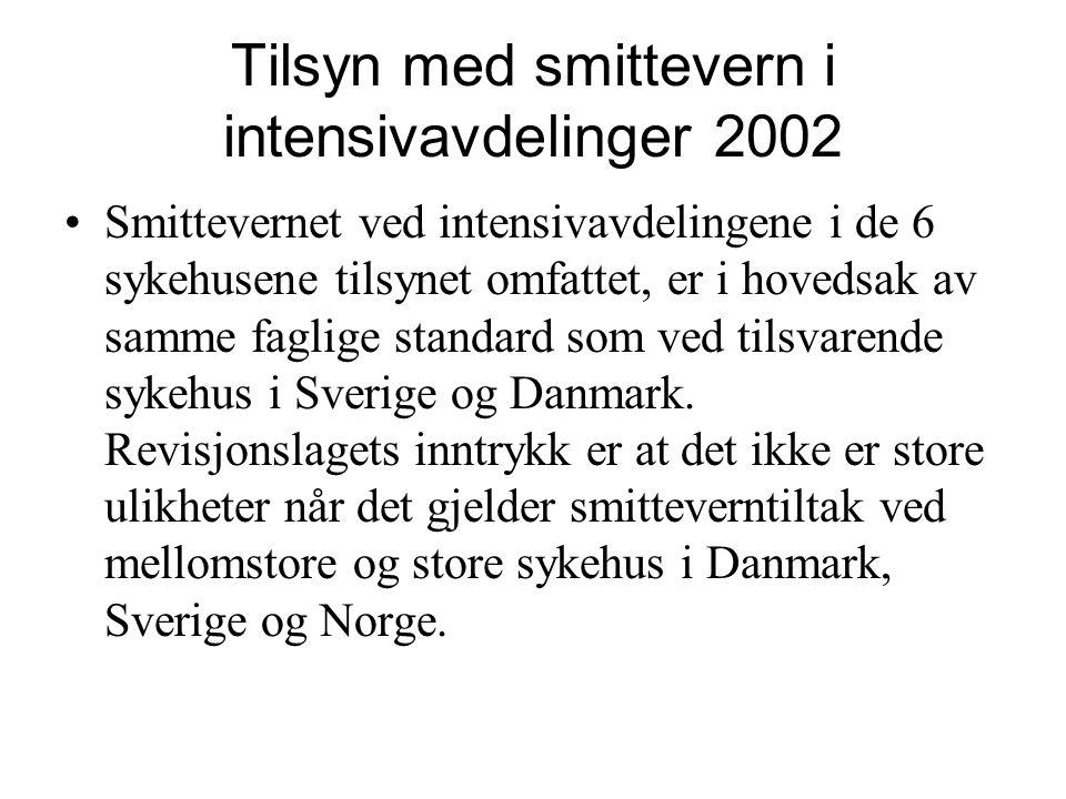 Tilsyn med smittevern i intensivavdelinger 2002 Smittevernet ved intensivavdelingene i de 6 sykehusene tilsynet omfattet, er i hovedsak av samme faglige standard som ved tilsvarende sykehus i Sverige og Danmark.