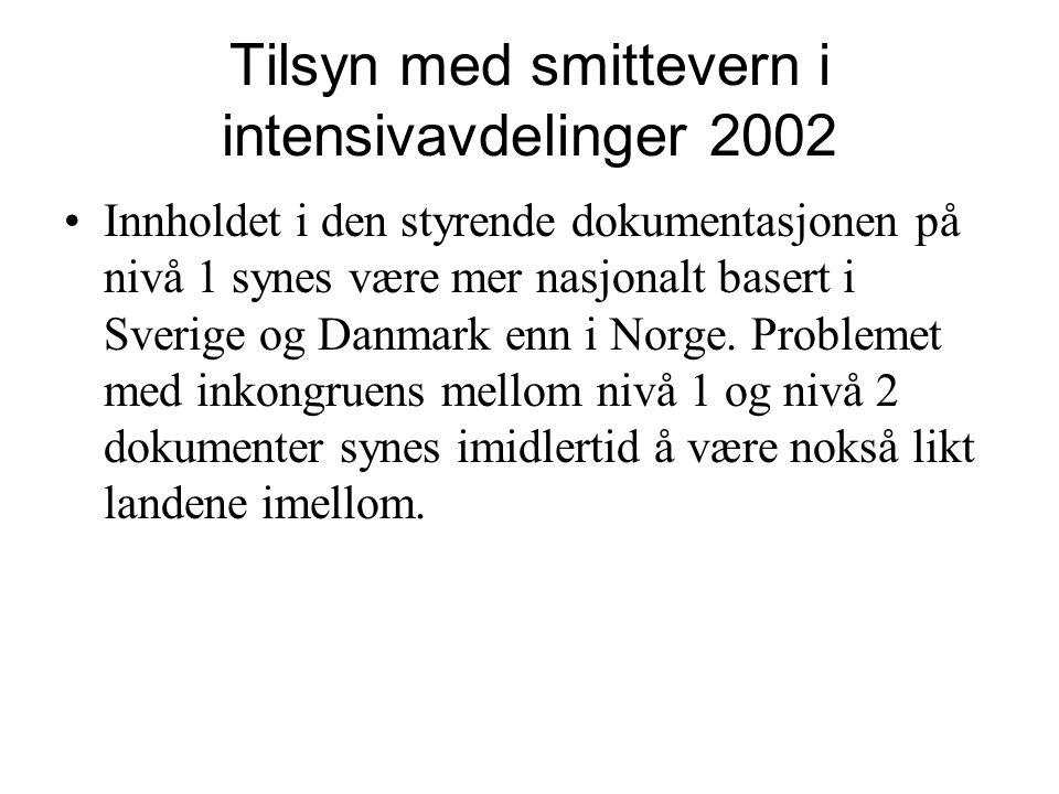 Tilsyn med smittevern i intensivavdelinger 2002 Innholdet i den styrende dokumentasjonen på nivå 1 synes være mer nasjonalt basert i Sverige og Danmar