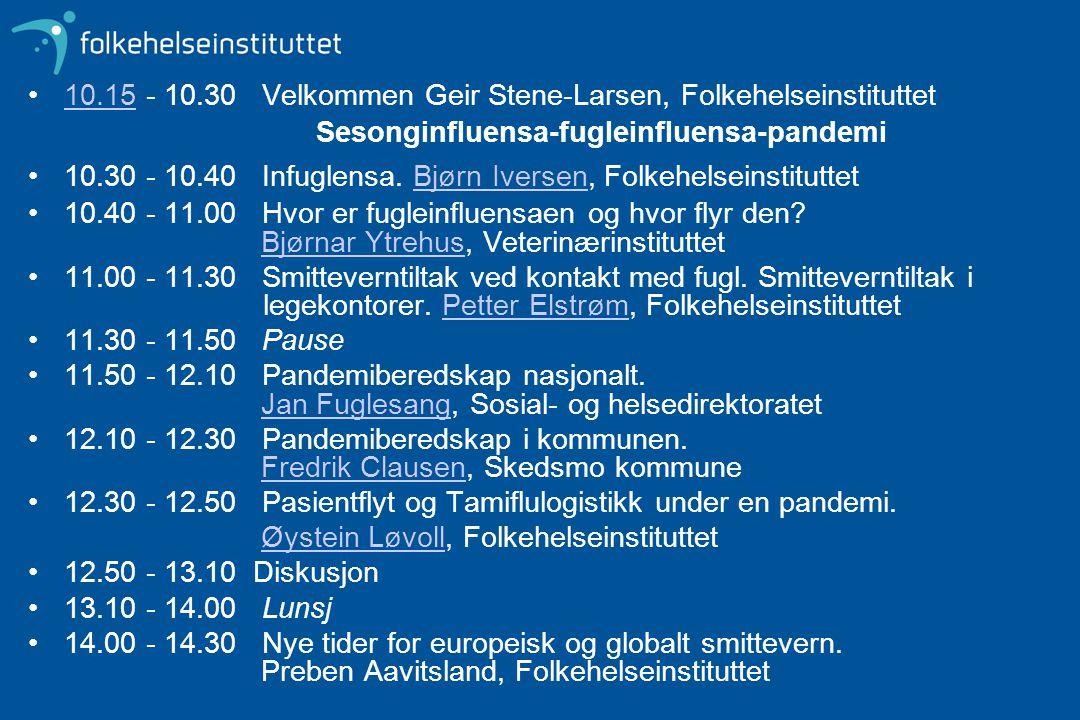 10.15 - 10.30 Velkommen Geir Stene-Larsen, Folkehelseinstituttet Sesonginfluensa-fugleinfluensa-pandemi10.15 10.30 - 10.40 Infuglensa. Bjørn Iversen,