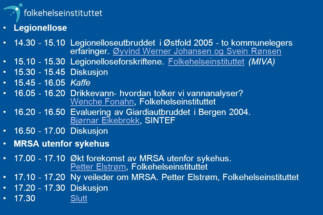 Legionellose 14.30 - 15.10 Legionelloseutbruddet i Østfold 2005 - to kommunelegers erfaringer. Øyvind Werner Johansen og Svein RønsenØyvind Werner Joh