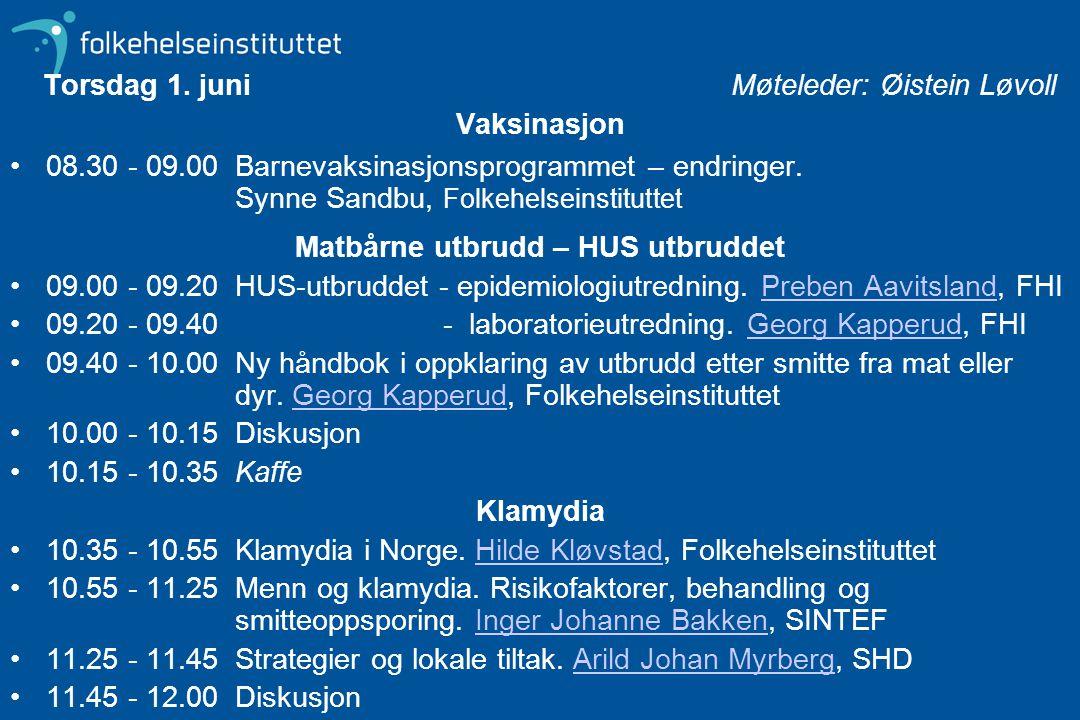 Torsdag 1. juni Møteleder: Øistein Løvoll Vaksinasjon 08.30 - 09.00 Barnevaksinasjonsprogrammet – endringer. Synne Sandbu, Folkehelseinstituttet Matbå