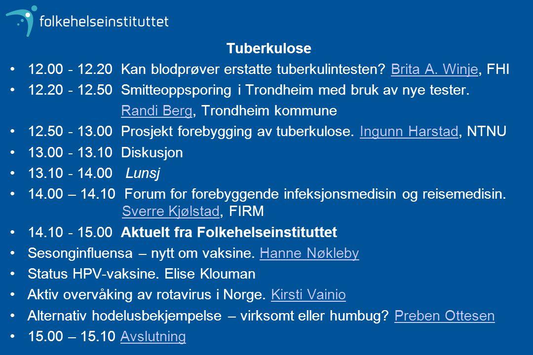 Tuberkulose 12.00 - 12.20 Kan blodprøver erstatte tuberkulintesten? Brita A. Winje, FHIBrita A. Winje 12.20 - 12.50 Smitteoppsporing i Trondheim med b