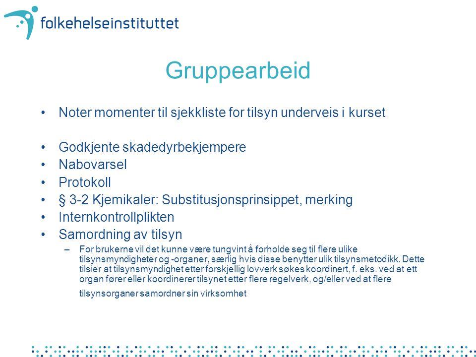 Gruppearbeid Noter momenter til sjekkliste for tilsyn underveis i kurset Godkjente skadedyrbekjempere Nabovarsel Protokoll § 3-2 Kjemikaler: Substitus