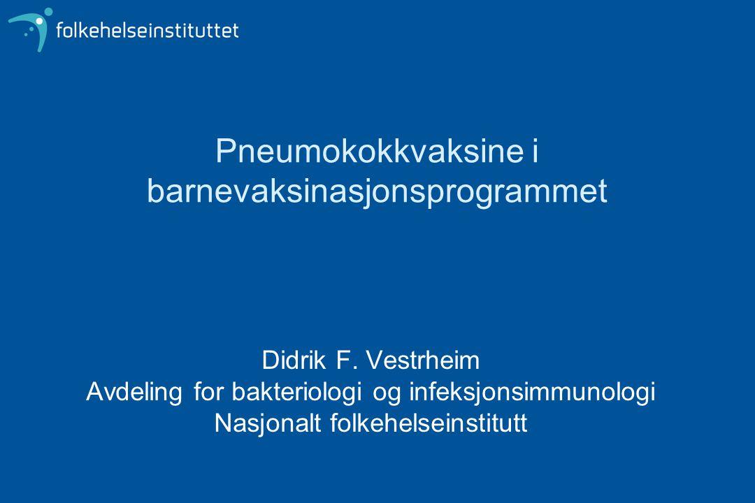 Pneumokokkvaksine i barnevaksinasjonsprogrammet Didrik F. Vestrheim Avdeling for bakteriologi og infeksjonsimmunologi Nasjonalt folkehelseinstitutt