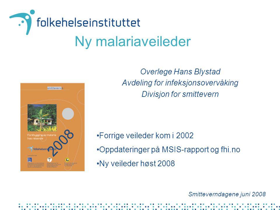 Ny malariaveileder Overlege Hans Blystad Avdeling for infeksjonsovervåking Divisjon for smittevern Smitteverndagene juni 2008 Forrige veileder kom i 2