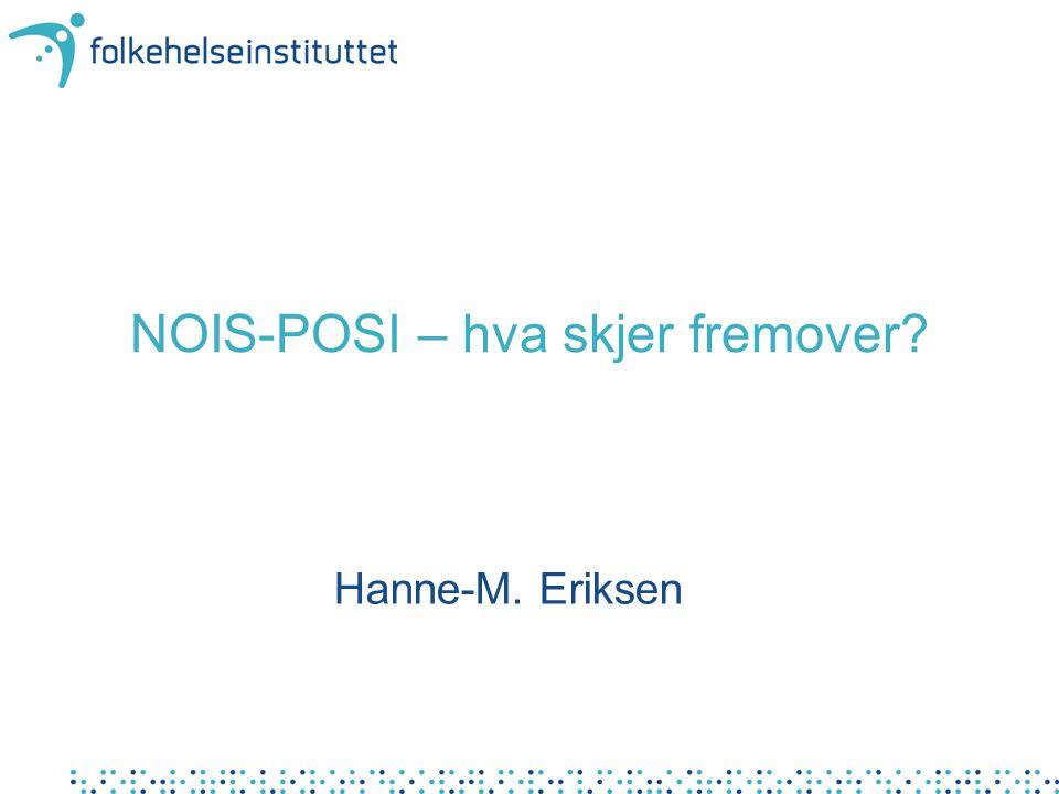 NOIS-POSI – hva skjer fremover? Hanne-M. Eriksen