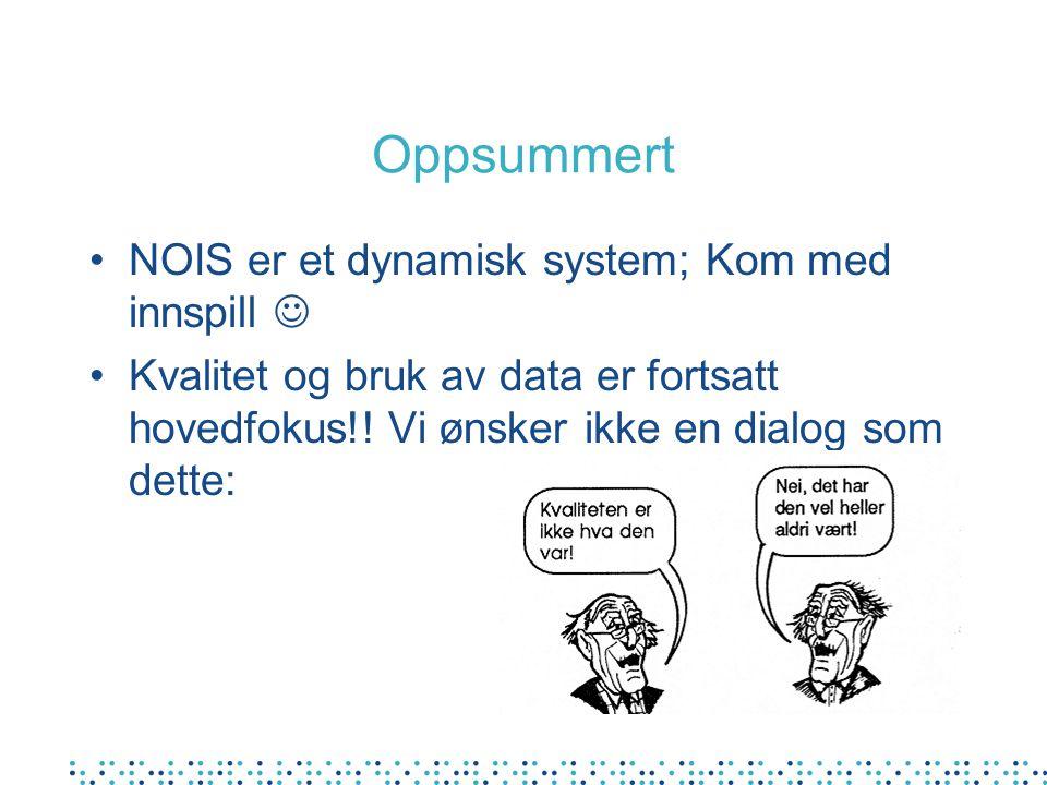 Oppsummert NOIS er et dynamisk system; Kom med innspill Kvalitet og bruk av data er fortsatt hovedfokus!! Vi ønsker ikke en dialog som dette: