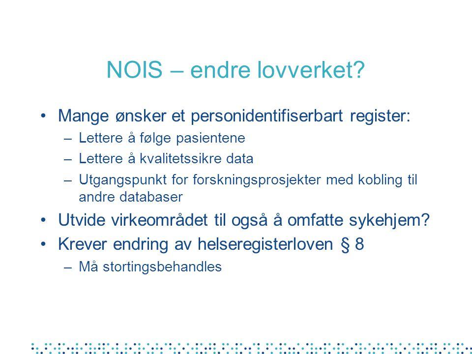 NOIS – endre lovverket? Mange ønsker et personidentifiserbart register: –Lettere å følge pasientene –Lettere å kvalitetssikre data –Utgangspunkt for f