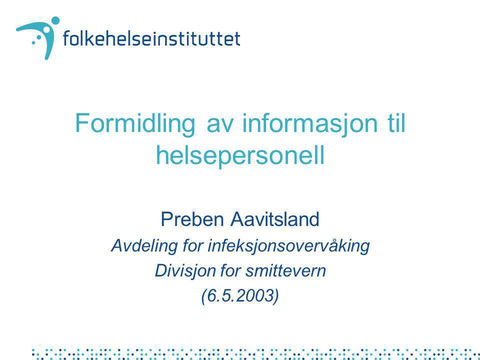 Formidling av informasjon til helsepersonell Preben Aavitsland Avdeling for infeksjonsovervåking Divisjon for smittevern (6.5.2003)