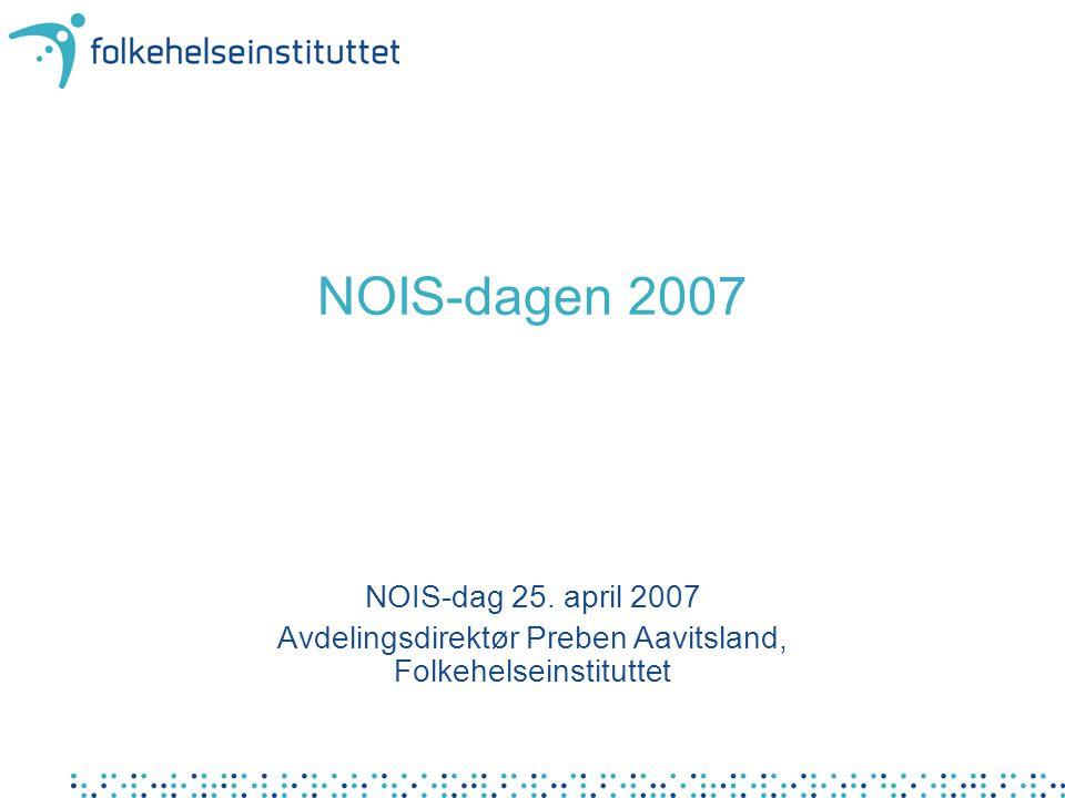 NOIS-dagen 2007 NOIS-dag 25. april 2007 Avdelingsdirektør Preben Aavitsland, Folkehelseinstituttet