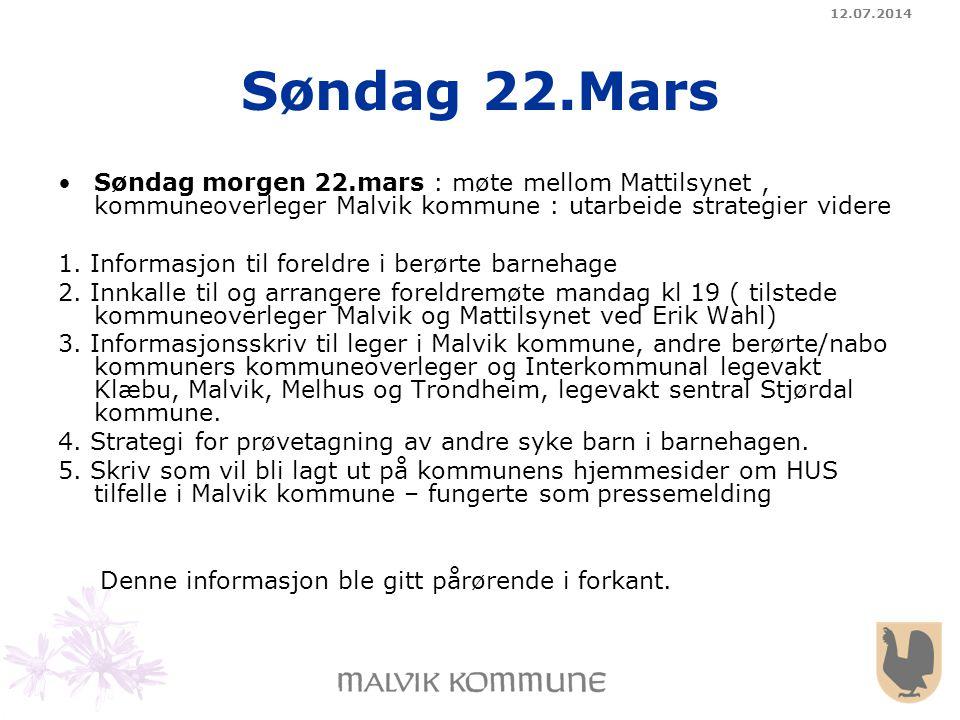 12.07.2014 Søndag 22.Mars Søndag morgen 22.mars : møte mellom Mattilsynet, kommuneoverleger Malvik kommune : utarbeide strategier videre 1. Informasjo