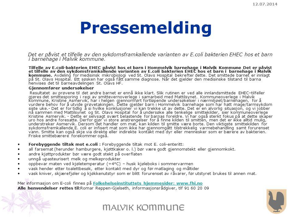 12.07.2014 Pressemelding Det er påvist et tilfelle av den sykdomsframkallende varianten av E.coli bakterien EHEC hos et barn i barnehage i Malvik komm