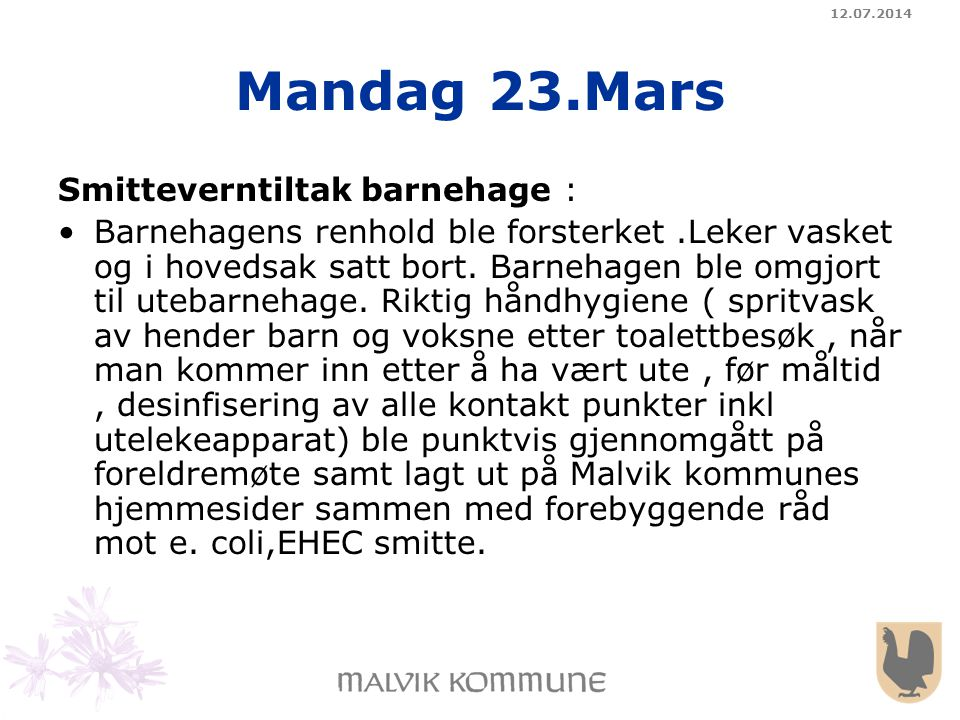 12.07.2014 Mandag 23.Mars Smitteverntiltak barnehage : Barnehagens renhold ble forsterket.Leker vasket og i hovedsak satt bort. Barnehagen ble omgjort