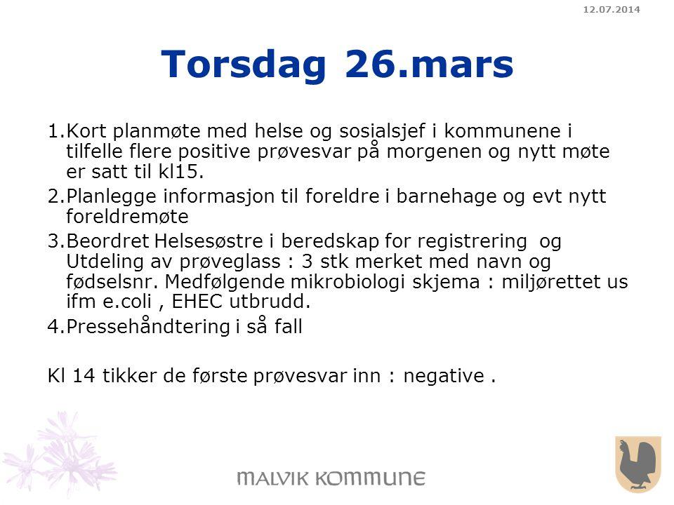 12.07.2014 Torsdag 26.mars 1.Kort planmøte med helse og sosialsjef i kommunene i tilfelle flere positive prøvesvar på morgenen og nytt møte er satt ti