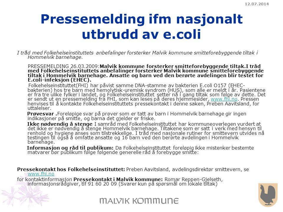 12.07.2014 Pressemelding ifm nasjonalt utbrudd av e.coli I tråd med Folkehelseinstituttets anbefalinger forsterker Malvik kommune smitteforebyggende t
