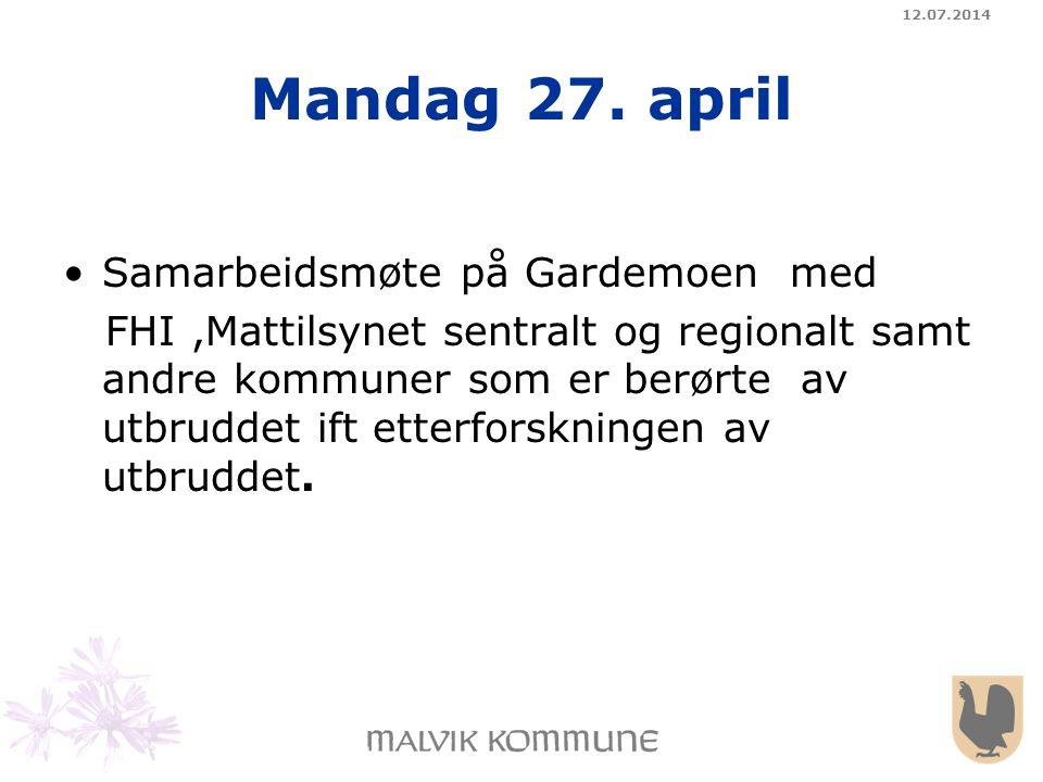 12.07.2014 Mandag 27. april Samarbeidsmøte på Gardemoen med FHI,Mattilsynet sentralt og regionalt samt andre kommuner som er berørte av utbruddet ift