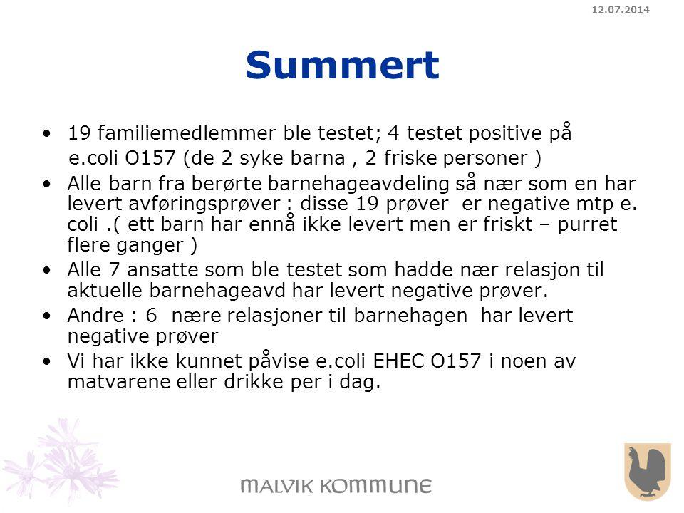 12.07.2014 Summert 19 familiemedlemmer ble testet; 4 testet positive på e.coli O157 (de 2 syke barna, 2 friske personer ) Alle barn fra berørte barneh