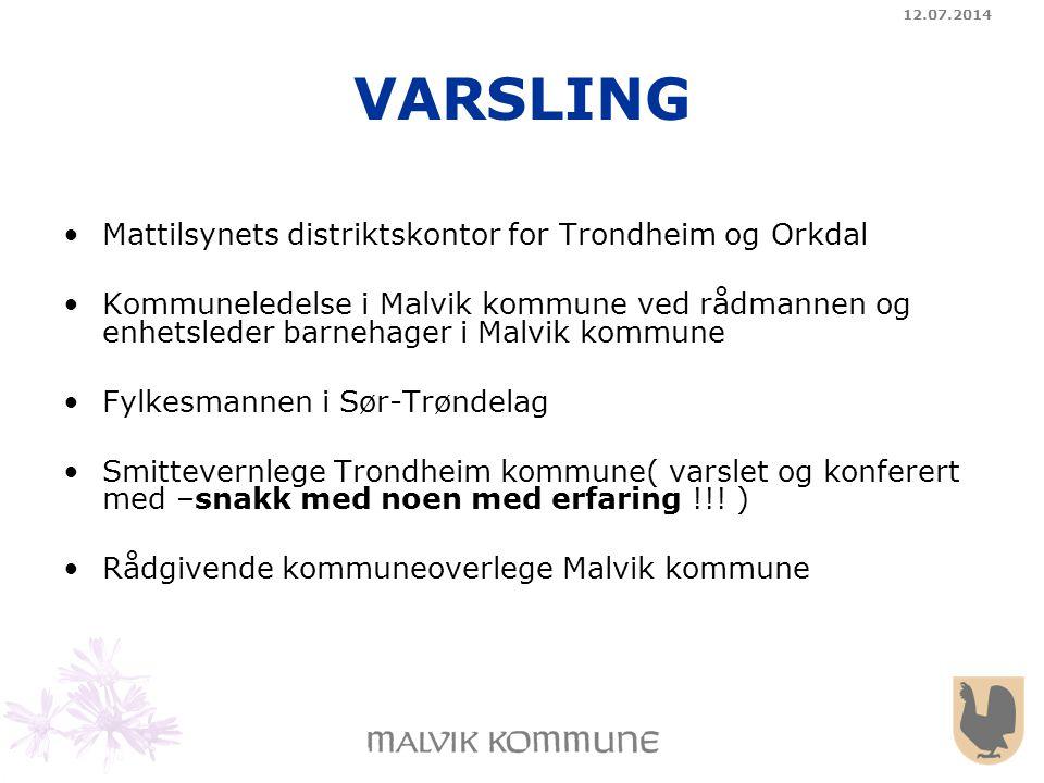 12.07.2014 VARSLING Mattilsynets distriktskontor for Trondheim og Orkdal Kommuneledelse i Malvik kommune ved rådmannen og enhetsleder barnehager i Mal
