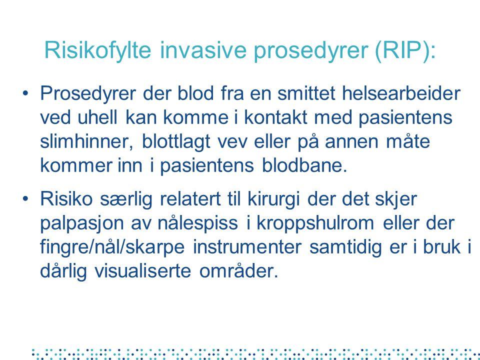 Risikofylte invasive prosedyrer (RIP): Prosedyrer der blod fra en smittet helsearbeider ved uhell kan komme i kontakt med pasientens slimhinner, blott