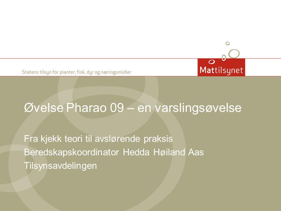 Øvelse Pharao 09 – en varslingsøvelse Fra kjekk teori til avslørende praksis Beredskapskoordinator Hedda Høiland Aas Tilsynsavdelingen