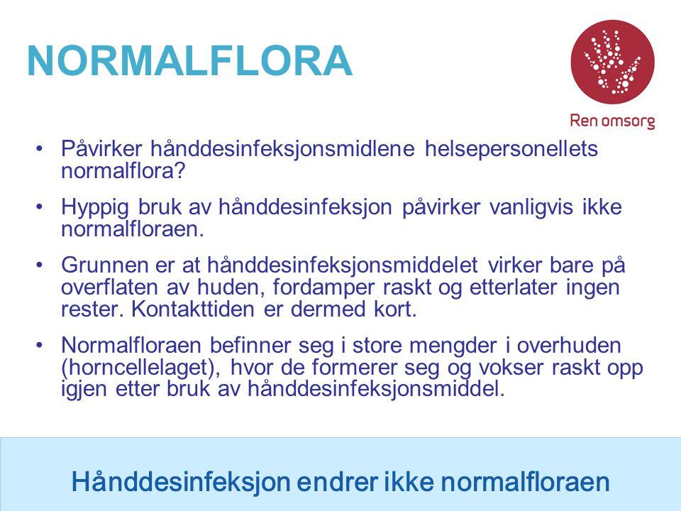 NORMALFLORA Påvirker hånddesinfeksjonsmidlene helsepersonellets normalflora? Hyppig bruk av hånddesinfeksjon påvirker vanligvis ikke normalfloraen. Gr