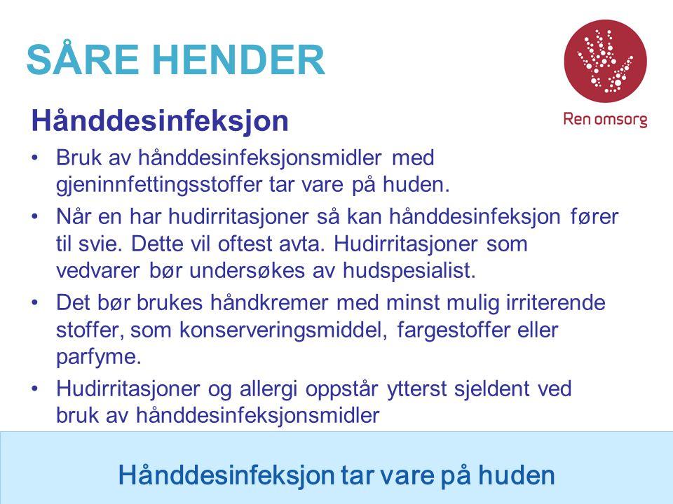 SÅRE HENDER Hånddesinfeksjon Bruk av hånddesinfeksjonsmidler med gjeninnfettingsstoffer tar vare på huden. Når en har hudirritasjoner så kan hånddesin