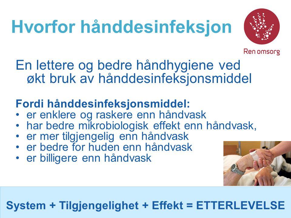 Hvorfor hånddesinfeksjon En lettere og bedre håndhygiene ved økt bruk av hånddesinfeksjonsmiddel Fordi hånddesinfeksjonsmiddel: er enklere og raskere