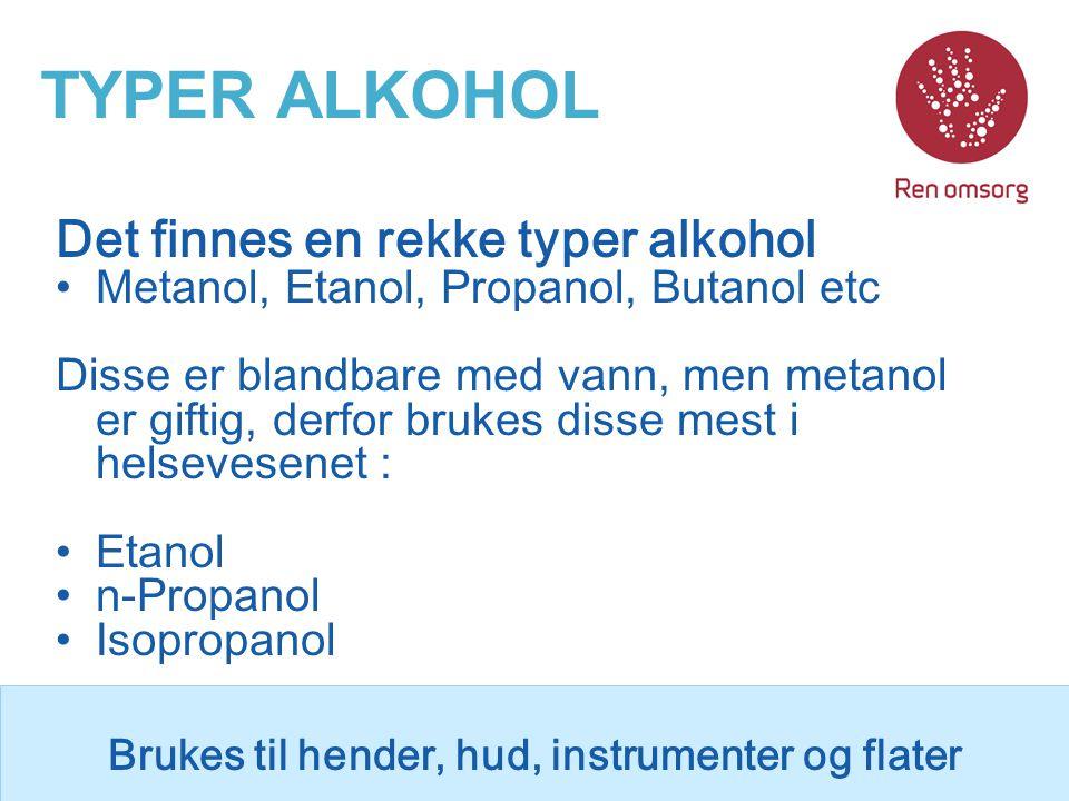 TYPER ALKOHOL Det finnes en rekke typer alkohol Metanol, Etanol, Propanol, Butanol etc Disse er blandbare med vann, men metanol er giftig, derfor bruk