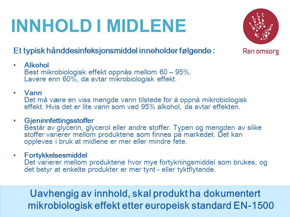 INNHOLD I MIDLENE Et typisk hånddesinfeksjonsmiddel inneholder følgende : Alkohol Best mikrobiologisk effekt oppnås mellom 60 – 95%. Lavere enn 60%, d