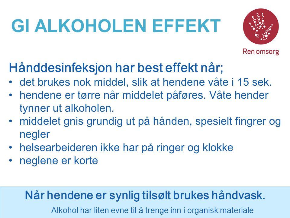 GI ALKOHOLEN EFFEKT Hånddesinfeksjon har best effekt når; det brukes nok middel, slik at hendene våte i 15 sek. hendene er tørre når middelet påføres.