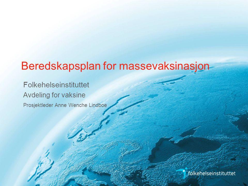Beredskapsplan for massevaksinasjon Folkehelseinstituttet Avdeling for vaksine Prosjektleder Anne Wenche Lindboe