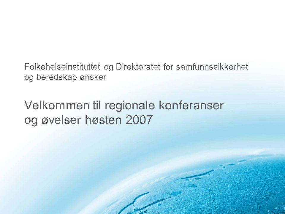 Folkehelseinstituttet og Direktoratet for samfunnssikkerhet og beredskap ønsker Velkommen til regionale konferanser og øvelser høsten 2007