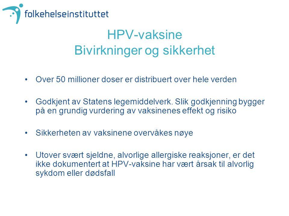 HPV-vaksine Bivirkninger og sikkerhet Over 50 millioner doser er distribuert over hele verden Godkjent av Statens legemiddelverk. Slik godkjenning byg