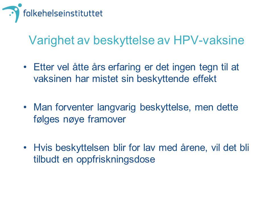 Varighet av beskyttelse av HPV-vaksine Etter vel åtte års erfaring er det ingen tegn til at vaksinen har mistet sin beskyttende effekt Man forventer l