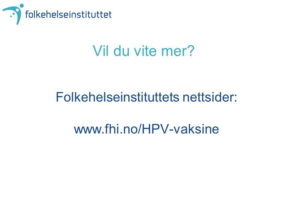 Vil du vite mer? Folkehelseinstituttets nettsider: www.fhi.no/HPV-vaksine
