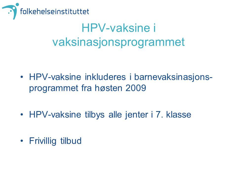 HPV-vaksine i vaksinasjonsprogrammet HPV-vaksine inkluderes i barnevaksinasjons- programmet fra høsten 2009 HPV-vaksine tilbys alle jenter i 7. klasse