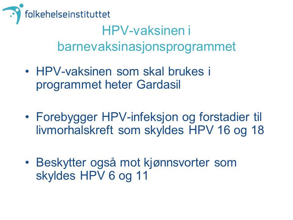 HPV-vaksinen i barnevaksinasjonsprogrammet HPV-vaksinen som skal brukes i programmet heter Gardasil Forebygger HPV-infeksjon og forstadier til livmorh